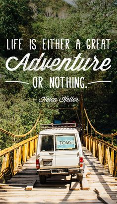 Life is either a great adventure or nothing. - Helen Keller
