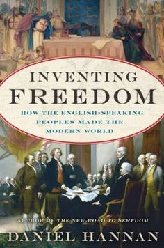 Inventing Freedom:  How the English Speaking Peoples Made the Modern World