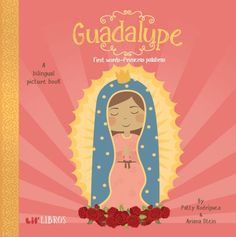 Guadalupe : First Words / Primeras Palabras by Patty Rodriguez, Ariana Stein