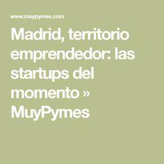 Madrid, territorio emprendedor: las startups del momento » MuyPymes