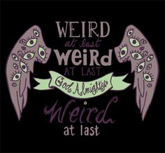 Weird at last. (Welcome to Night Vale)                                                                                                                                                                                 More