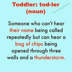 toddlers a species who can't' hear their name being called nag of chips - Google Search