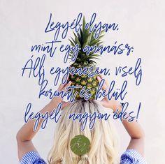 Legyél olyan, mint az ananász: Állj egyenesen, viselj koronát és belül legyél nagyon édes!