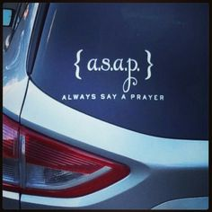 ASAP!... always say a prayer!  Will remember this from now on :-)