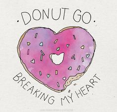 breaking my heart, deli, donut, food