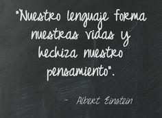 """""""Nuestro lenguaje forma nuestras vidas y hechiza nuestro pensamiento""""."""