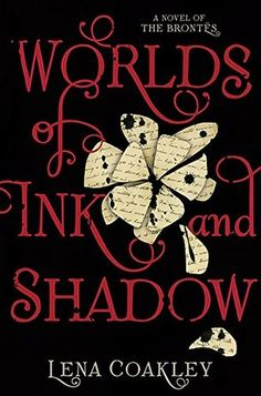 Worlds of Ink and Shadow: A Novel of the Brontës by Lena Coakley • January 5th, 2016 • Click on Image for Summary!