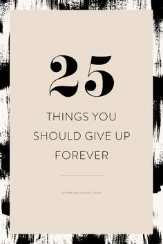 If you must, here are 25 things you could easily give up