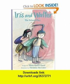 Iris and Walter The School Play (9780152056681) Elissa Haden Guest, Christine Davenier , ISBN-10: 0152056688  , ISBN-13: 978-0152056681 ,  , tutorials , pdf , ebook , torrent , downloads , rapidshare , filesonic , hotfile , megaupload , fileserve