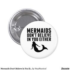 Mermaids Don't Believe In You Either 1 Inch Round Button