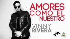Vinny Rivera  Amores Como El Nuestro