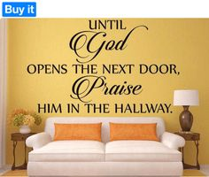 """A great reminder that when God closes a door, we are still to praise Him! Easily apply this """"Until God Opens The Next Door, Praise Him In The Hallway"""" Vinyl Wall Decal to any wall in your home. Please"""