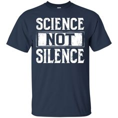 Science Shirts Science Not Silence T shirts Hoodies Sweatshirts
