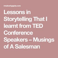 Lessons in Storytelling That I learnt from TED Conference Speakers – Musings of A Salesman Storytelling Techniques, Ted Speakers, Kinds Of Story, Take Action, Ted Talks, When Someone, Conference, Something To Do, Leadership