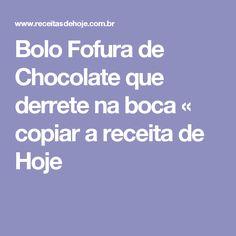 Bolo Fofura de Chocolate que derrete na boca «  copiar a receita  de Hoje