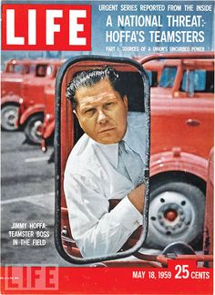 Jimmy Hoffa as photographed for LIFE magazine in 1959; I love the blatantly editorial headline on this cover.