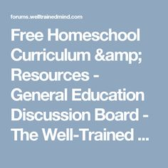 Free Homeschool Curriculum & Resources - General Education Discussion Board - The Well-Trained Mind Community