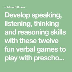 Develop speaking, listening, thinking and reasoning skills with these twelve fun verbal games to play with preschoolers, kindergarteners and bigger kids.