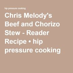 Chris Melody's Beef and Chorizo Stew - Reader Recipe • hip pressure cooking