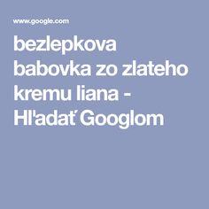 bezlepkova babovka zo zlateho kremu liana - Hľadať Googlom Ios