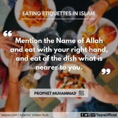 """etiquette in from and """"Mention the Name of Allah and eat with your right hand, and eat of the dish what is nearer to you. Islamic Teachings, Islamic Quotes, What Is Islam, Muhammed Sav, Quran Quotes, Hindi Quotes, Hadith Of The Day, Islam Women, All About Islam"""