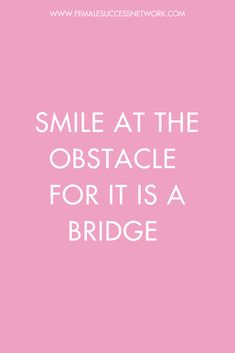 Smile at the obstacle for it's a bridge Girly Quotes, Happy Quotes, Quotes Quotes, Life Quotes, Positive Outlook Quotes, Obstacle Quotes, Bridge Quotes, Self Happiness Quotes, Team Building Quotes