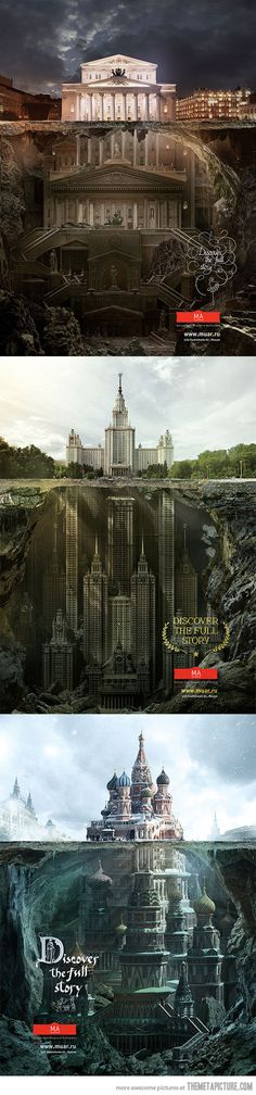 "Advertising agency Saatchi & Saatchi Russia has created an advertising campaign for the Schusev State Museum of Architecture in Moscow. With the tagline ""Discover the Full Story"",The underground buildings look more intricate and wonderful than the actual building above.The message is that the undiscovered history behind each building is a wealth of treasure and information -CLICK ON IMAGE TO VIEW ALL PICTURES.  Also:http://adrianlinks.com/advertising/museum-ads-reveal-secret-structures/"