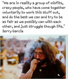 We are a group of misfits. Grateful Dead Quotes, Grateful Dead Image, Quotes To Live By, Me Quotes, Dead And Company, Dead To Me, Forever Grateful, Crazy People, Music Love