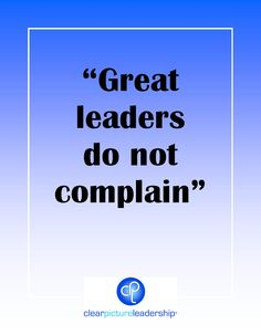 Great leaders do not complain #leadership #management
