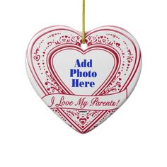 I Love My Parents! Photo Red Hearts Christmas Tree Ornaments    Add your favorite photo to this design! *This design is available on t-shirts, hats, mugs, buttons, key chains and much more