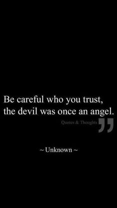"Daily Deep Meaningful Quotes About Life to Succeed : ""be careful who you trust the devil was once an angel"" - Unknown deep feelings deep inspirational deep meaningful deep relationships deep short deep thoughts Trust Quotes, Mood Quotes, Quotes About Trust, Quotes About Angels, Deep Quotes About Life, Devil Quotes, Quotes Quotes, The Truth About Life, Life Feeling Quotes"