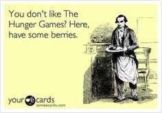 You don´t like the Hunger Games? Here, have some berries. eCards