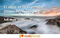 El amor es la expresión última del deseo de vivir.
