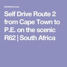 Self Drive Route 2 from Cape Town to P.E. on the scenic R62 | South Africa