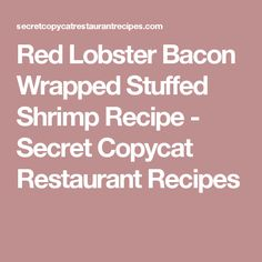Red Lobster Bacon Wrapped Stuffed Shrimp Recipe - Secret Copycat Restaurant Recipes
