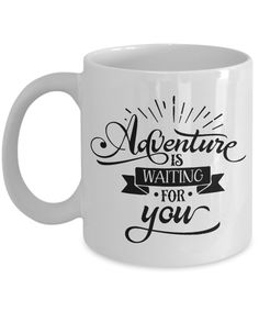Perfect gift for anyone that loves adventure! Great coffee mug!
