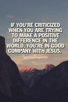 If you're criticized when you are trying to make a positive difference in the world, you're in good company with Jesus