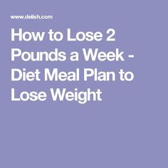 How to Lose 2 Pounds a Week - Diet Meal Plan to Lose Weight