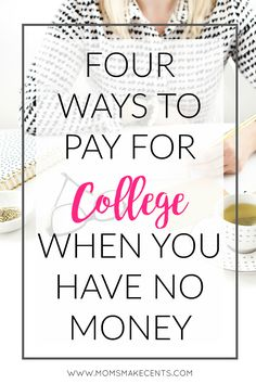 Four Ways To Pay For College When You Have No Money Click through to see how I got over 22000 in scholarships grants tuition reimbursement and test credits School Scholarship, College Tuition, Financial Aid For College, College Planning, Online College, Education College, Student Loans, College Grants, College Checklist