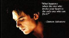 """The Vampire Diaries Damon Salvatore """"What happens when the one who broke your heart is the only one who can fix it? Vampire Diaries Memes, Vampire Diaries Damon, Ian Somerhalder Vampire Diaries, Vampire Diaries Wallpaper, Vampire Diaries The Originals, Damon Salvatore Quotes, Damon Quotes, Damon And Elena Quotes, Vampire Quotes"""