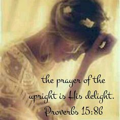 the prayer of the upright is His delight. - Proverbs ~ Adonai is pleased when I pray! Oh, to please You Lord! Encouraging Bible Verses, Bible Quotes, Scriptures, What Is Prayer, Praying For Others, Anne Lamott, Prayer Closet, Christian Families, Daughters Of The King