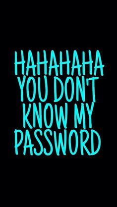 Hahaha you dont know my password ipad wallpaper ipad wallpaper phone wallpapers iphone photos anime boys funny quotes backgrounds wallpapers laughing pictures voltagebd Choice Image