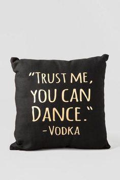 You Can Dance Decor Pillow. This describes me so well hahahahaha