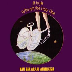 Van der Graaf Generator - H to He, Who Am the Only One  http://www.youtube.com/watch?v=XQR6e_wpeiY