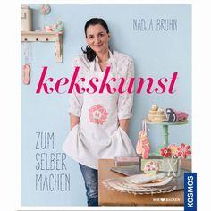 Kekskunst zum Selbermachen von Nadja Bruhn