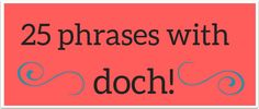 25 useful German phrases with the word 'doch' to help you win an argument that you can or will do something or telling the other person what to do.