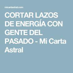 CORTAR LAZOS DE ENERGÍA CON GENTE DEL PASADO - Mi Carta Astral