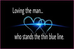 Loving the man...who stands the thin blue line.  www.facebook.com - National Police Wives Association