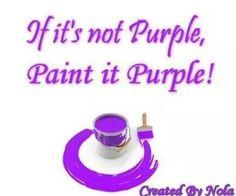 If it's not purple, paint it purple!