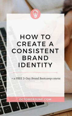 How to Create a Consistent Brand Identity + a FREE mini-course